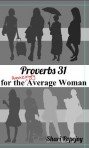 Coming Soon: Proverbs 31 For the Amazingly Average Woman Part 1